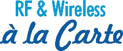 RF and Wireless a la Carte